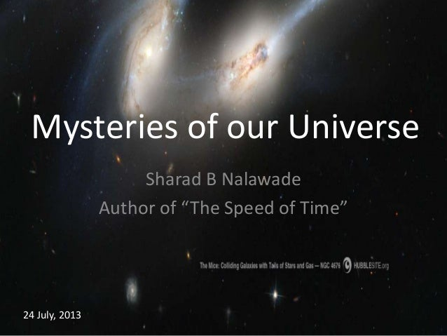 "Mysteries of our Universe Sharad B Nalawade Author of ""The Speed of Time"" 24 July, 2013"