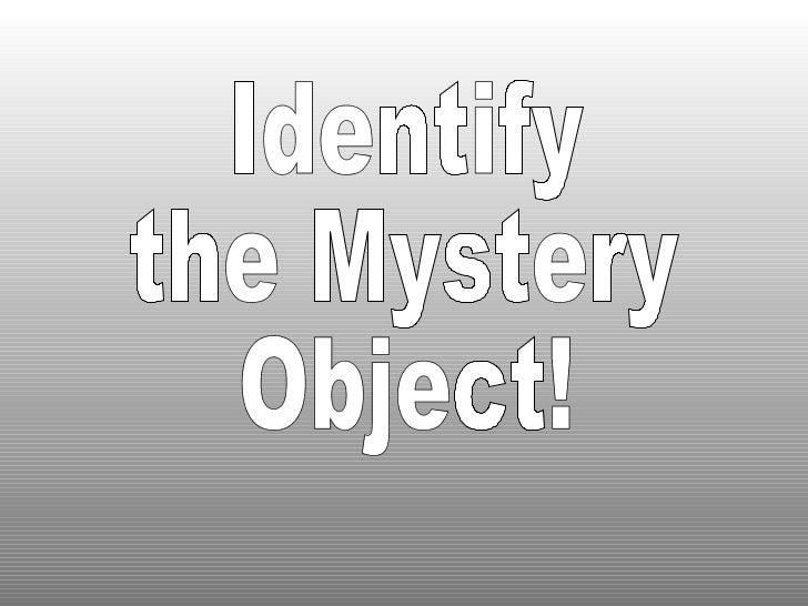Identify  the Mystery Object!