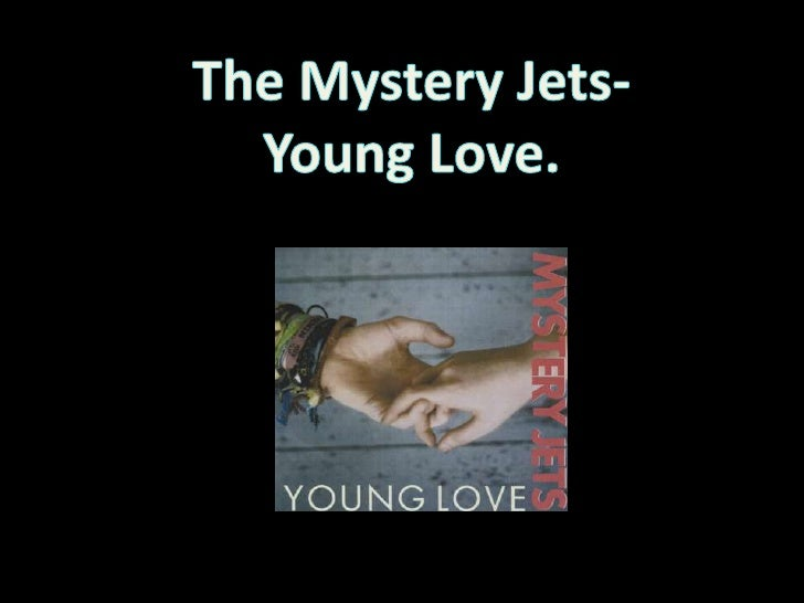 The Mystery Jets- <br />Young Love.<br />