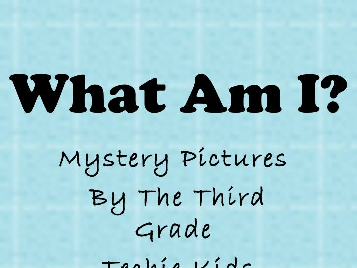 What Am I? Mystery Pictures  By The Third Grade  Techie Kids