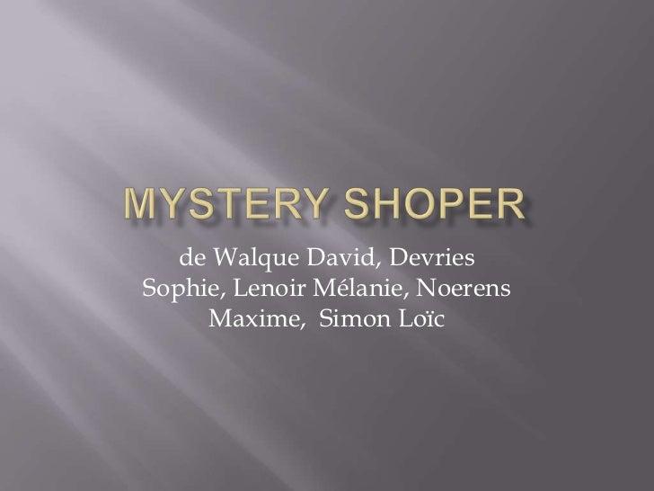 Mysteryshoper<br />de Walque David, Devries Sophie, Lenoir Mélanie, Noerens Maxime,  Simon Loïc<br />