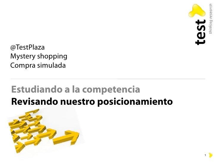 @TestPlaza Mystery shopping Compra simulada   Estudiando a la competencia Revisando nuestro posicionamiento               ...