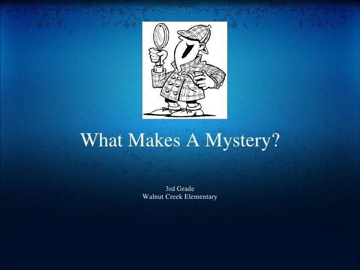 What Makes A Mystery?               3rd Grade       Walnut Creek Elementary