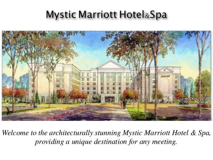 Mystic Marriott Hotel&SpaWelcome to the architecturally stunning Mystic Marriott Hotel & Spa,          providing a unique ...