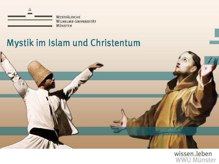 """Mystik im Christentum und Islam   2• Begriffsdefinition """"Mystik""""• Islamische Mystik (Sufismus)    • Entstehungs-/ und Entw..."""
