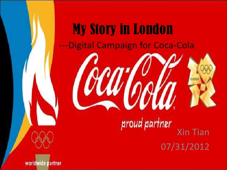 My Story in London---Digital Campaign for Coca-Cola                           Xin Tian                        07/31/2012