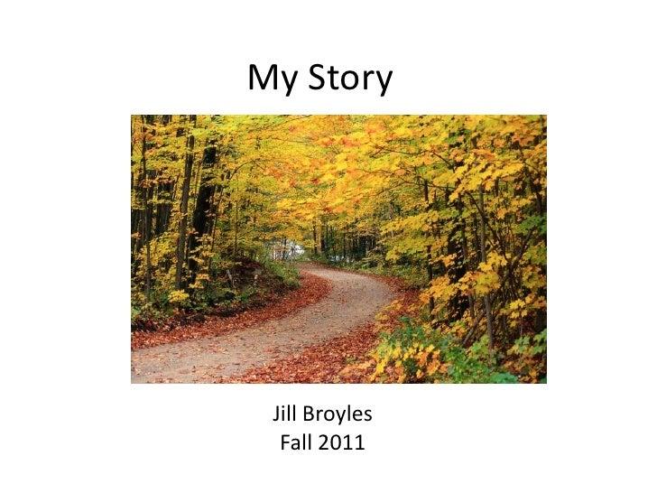 My Story Jill Broyles  Fall 2011