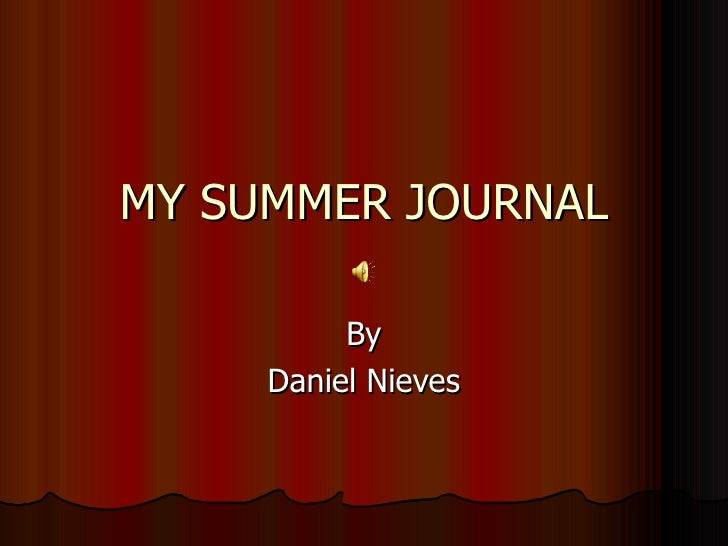 MY SUMMER JOURNAL By Daniel Nieves