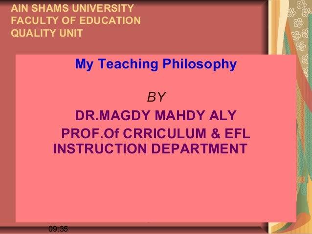 AIN SHAMS UNIVERSITYFACULTY OF EDUCATIONQUALITY UNIT                My Teaching Philosophy                   BY           ...