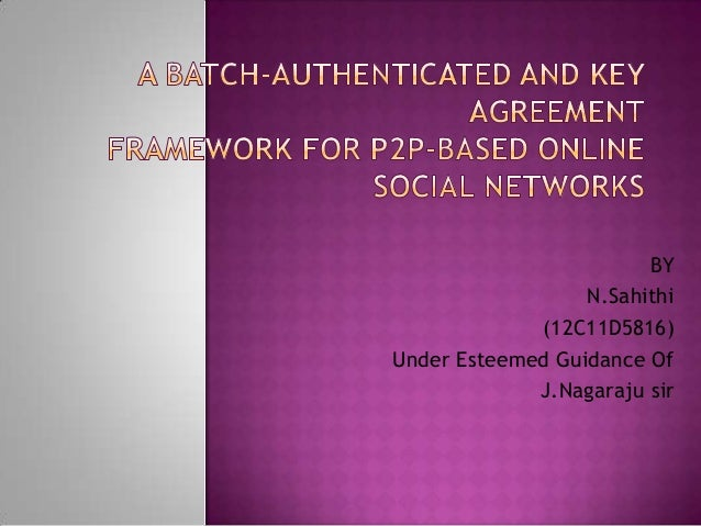A Batch-authenticated And Key AgreementFramework For P2p-based Online Social Networks