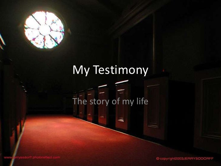 My Testimony<br />The story of my life<br />