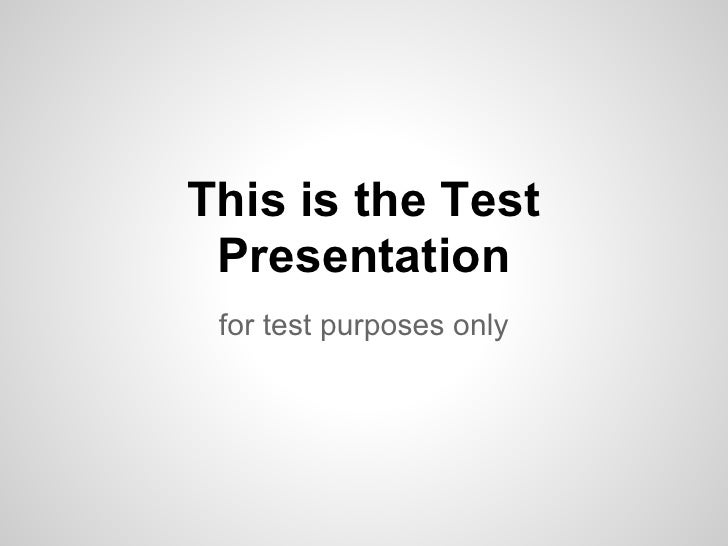 This is the Test Presentation for test purposes only