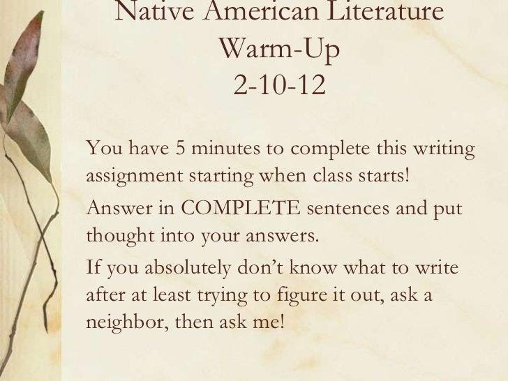 Native American Literature           Warm-Up            2-10-12You have 5 minutes to complete this writingassignment start...