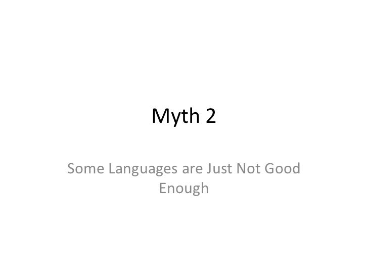 Myth 2Some Languages are Just Not Good           Enough