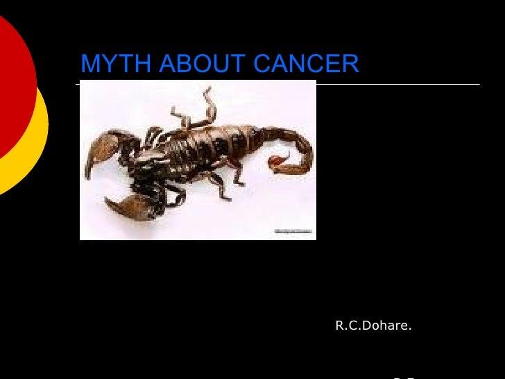 MYTH ABOUT CANCER <ul><li>R.C.Dohare.  </li></ul><ul><li>B.E.(mech),PGDCSc, </li></ul><ul><li>M.E.(Env,Sc&Eng.) </li></ul>