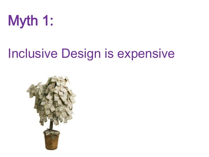 Myth 1:<br />Inclusive Design is expensive<br />