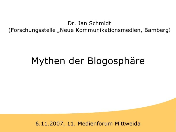 """Titel Mythen der Blogosphäre 6.11.2007, 11. Medienforum Mittweida Dr. Jan Schmidt (Forschungsstelle """"Neue Kommunikationsme..."""