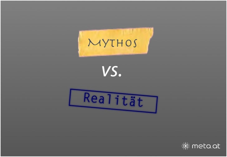 Mythos    vs. Realität