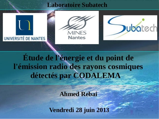 Laboratoire Subatech Étude de l'énergie et du point de l'émission radio des rayons cosmiques détectés par CODALEMA Ahmed R...
