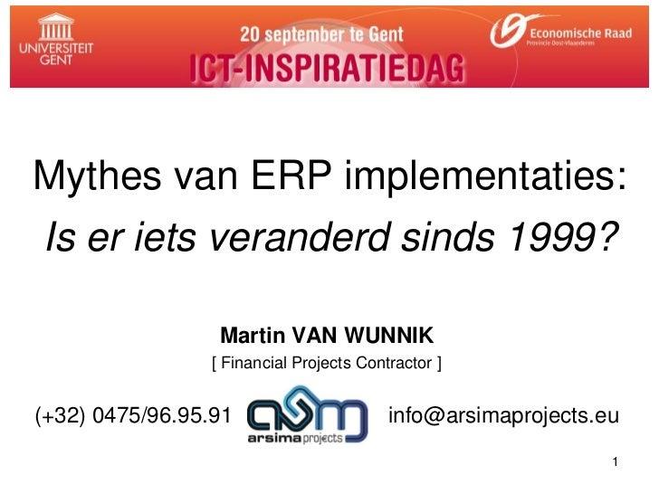 Mythes van ERP implementaties:Is er iets veranderd sinds 1999?                  Martin VAN WUNNIK                 [ Financ...