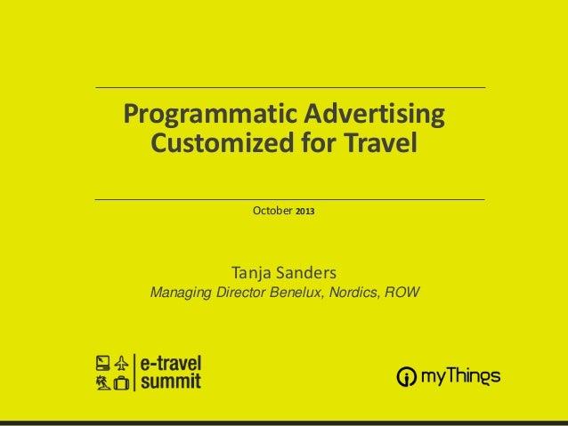 Programmatic Advertising Customized for Travel October 2013  Tanja Sanders Managing Director Benelux, Nordics, ROW