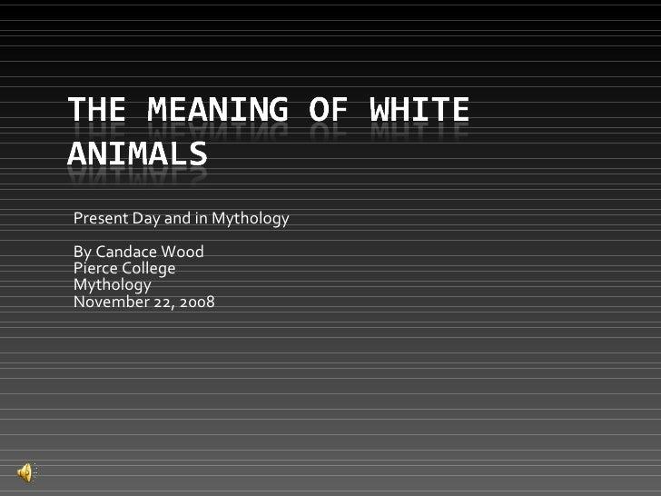 Present Day and in Mythology By Candace Wood Pierce College Mythology November 22, 2008