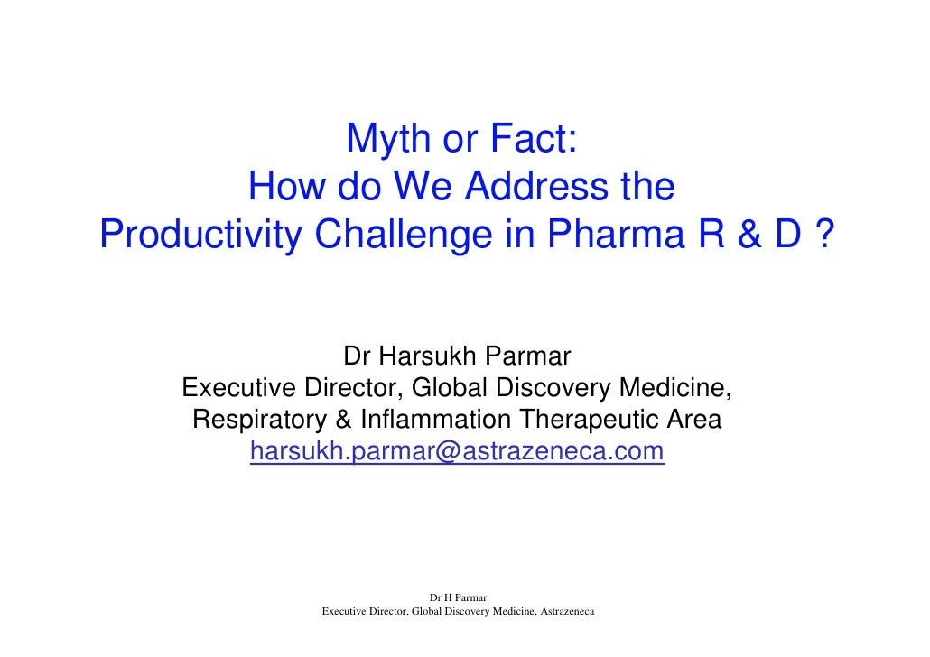 Myth or Fact:         How do We Address the Productivity Challenge in Pharma R & D ?                   Dr Harsukh Parmar  ...