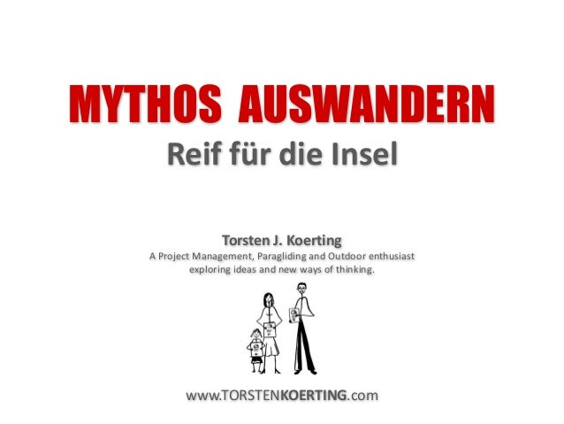 MYTHOS AUSWANDERN Reif für die Insel Torsten J. Koerting A Project Management, Paragliding and Outdoor enthusiast explorin...