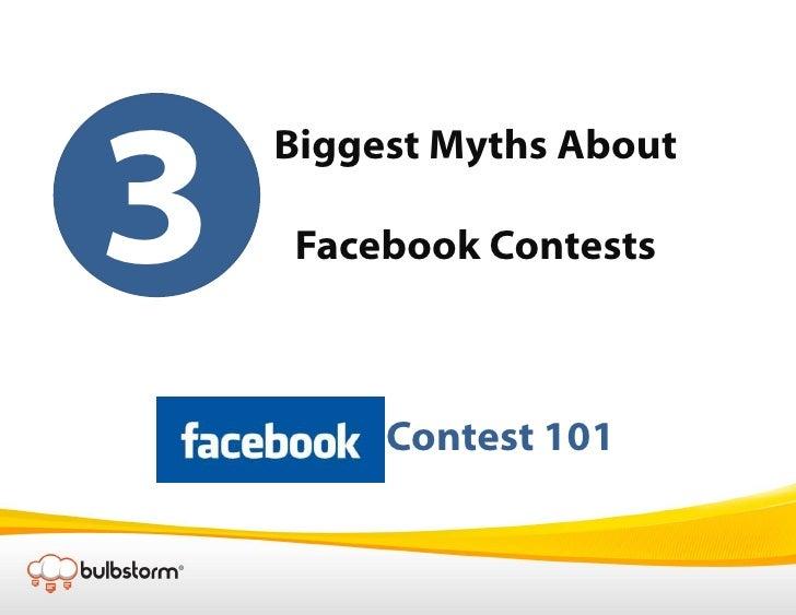 3<br />Biggest Myths About<br />Facebook Contests<br />Facebook  Contest 101<br />