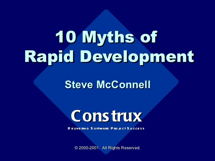 10 Myths of  Rapid Development Steve McConnell © 2000-2001.  All Rights Reserved. Construx Delivering Software Project Suc...