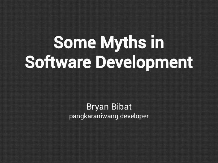 Some Myths inSoftware Development          Bryan Bibat     pangkaraniwang developer