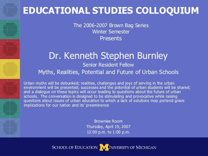 EDUCATIONAL STUDIES COLLOQUIUM The 2006-2007 Brown Bag Series Winter Semester Presents Dr. Kenneth Stephen Burnley Senior ...