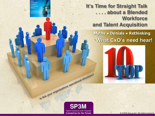 Myths ● Denials ● Rethinking What CxO's need hear! It's Time for Straight Talk . . . . about a Blended Workforce and Talen...