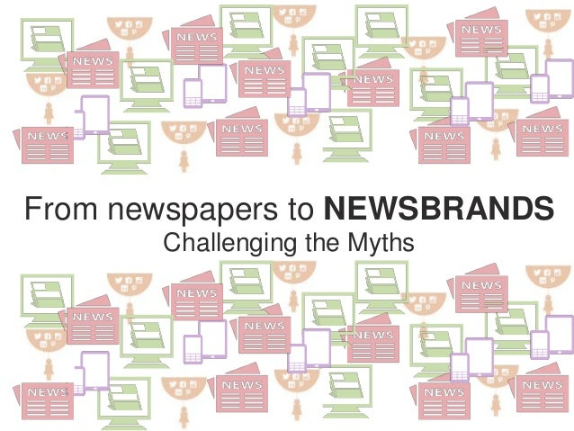 From newspapers to NEWSBRANDS Challenging the Myths