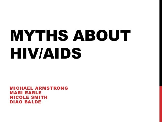 MYTHS ABOUT HIV/AIDS MICHAEL ARMSTRONG MARI EARLE NICOLE SMITH DIAO BALDE
