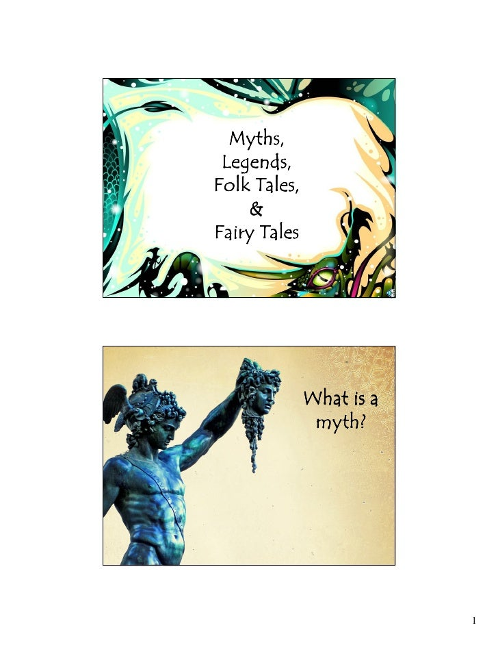 Myths,  Legends, Folk Tales,     & Fairy Tales                   What is a                myth?                           ...