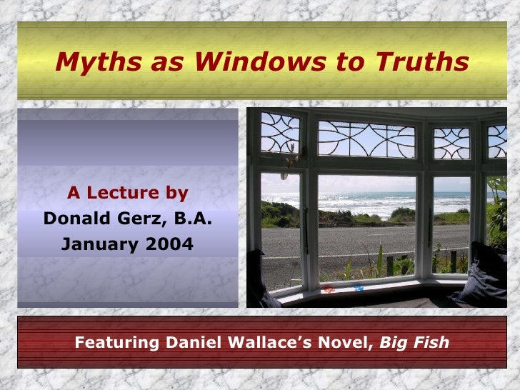 Myths as Windows to Truths <ul><li>A Lecture by </li></ul><ul><li>Donald Gerz, B.A. </li></ul><ul><li>January 2004 </li></...