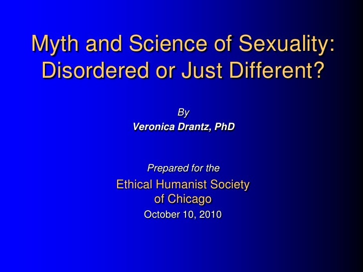 Myth and Science of Sexuality: Disordered or Just Different?                   By          Veronica Drantz, PhD           ...