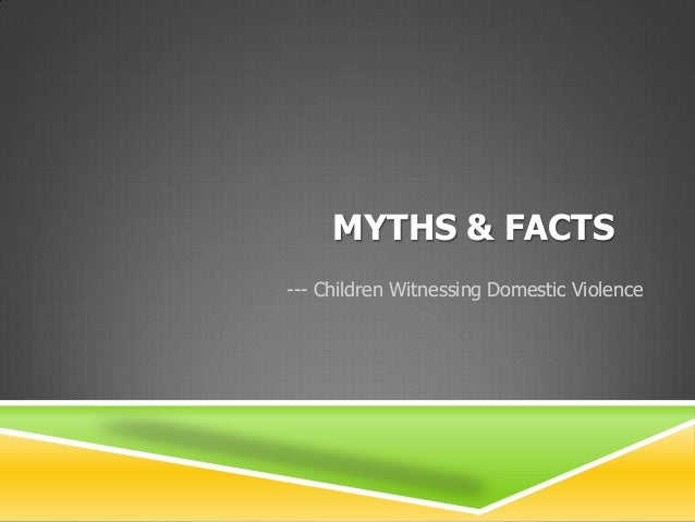 MYTHS & FACTS--- Children Witnessing Domestic Violence