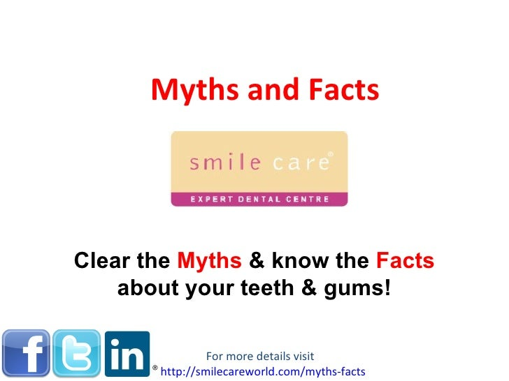 Myths and Facts Clear the  Myths   & know the  Facts   about your teeth & gums! For more details visit  http://smilecarewo...