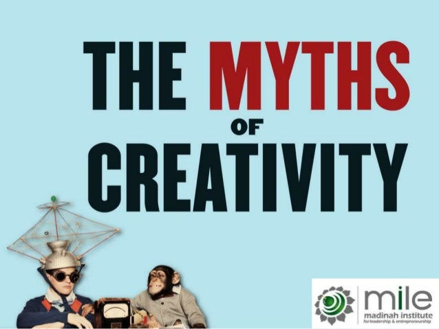 The Myths of Creativity and The Truth About Innovation