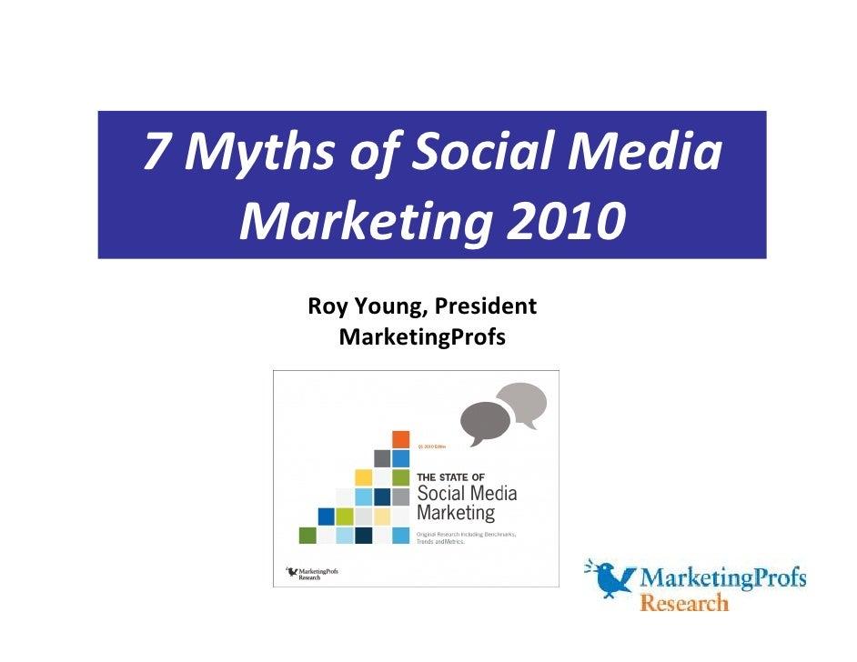 7 Myths of Social Media    Marketing 2010       Roy Young, President         MarketingProfs