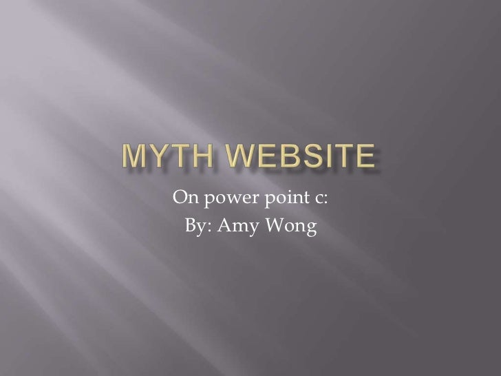 Myth website<br />On power point c:<br />By: Amy Wong <br />