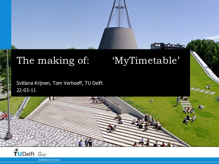 The making of:  'MyTimetable' Timetable Interface TU Delft Svitlana Krijnen, TU Delft