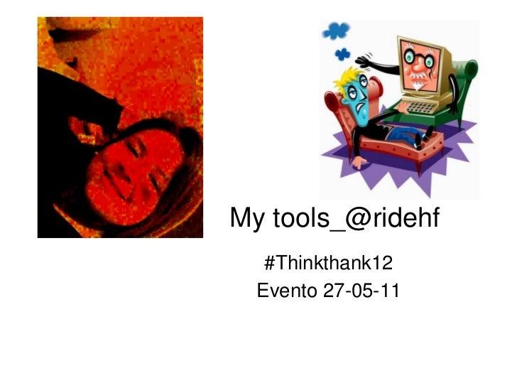 My tools_@ridehf   #Thinkthank12  Evento 27-05-11