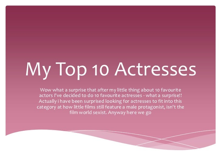My Top 10 Actresses  Wow what a surprise that after my little thing about 10 favourite  actors Ive decided to do 10 favour...