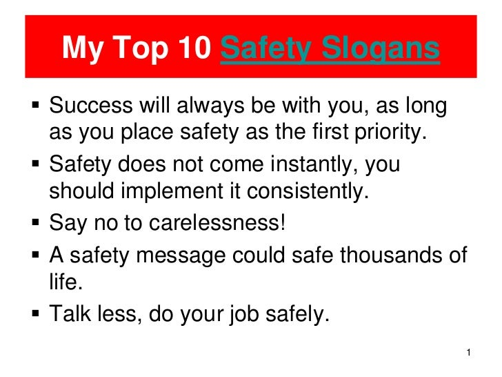 Quality Slogans for the Work http://www.slideshare.net/lukman143/my-top-20-safety-slogans