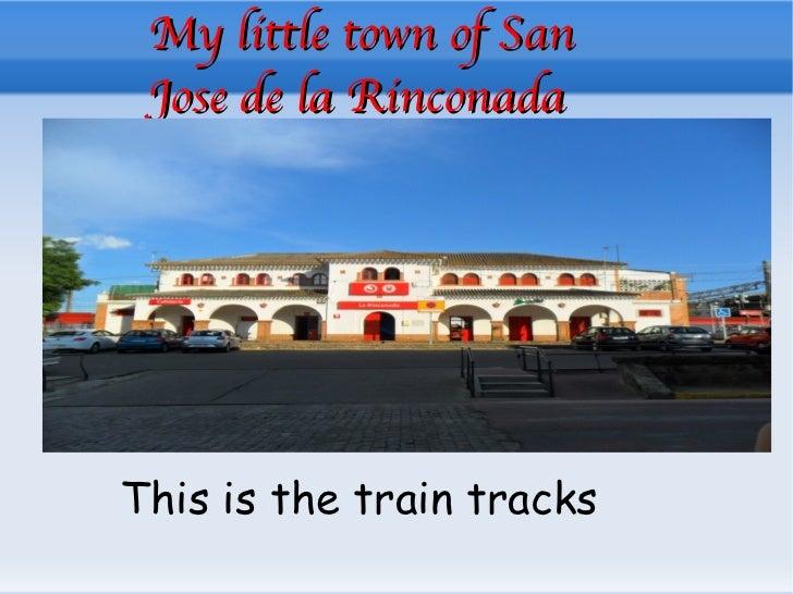 My little town of San Jose de la Rinconada This is the train tracks