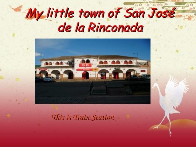 My little town of San JoséMy little town of San José de la Rinconadade la Rinconada ThisisTrainStationThisisTrainSta...