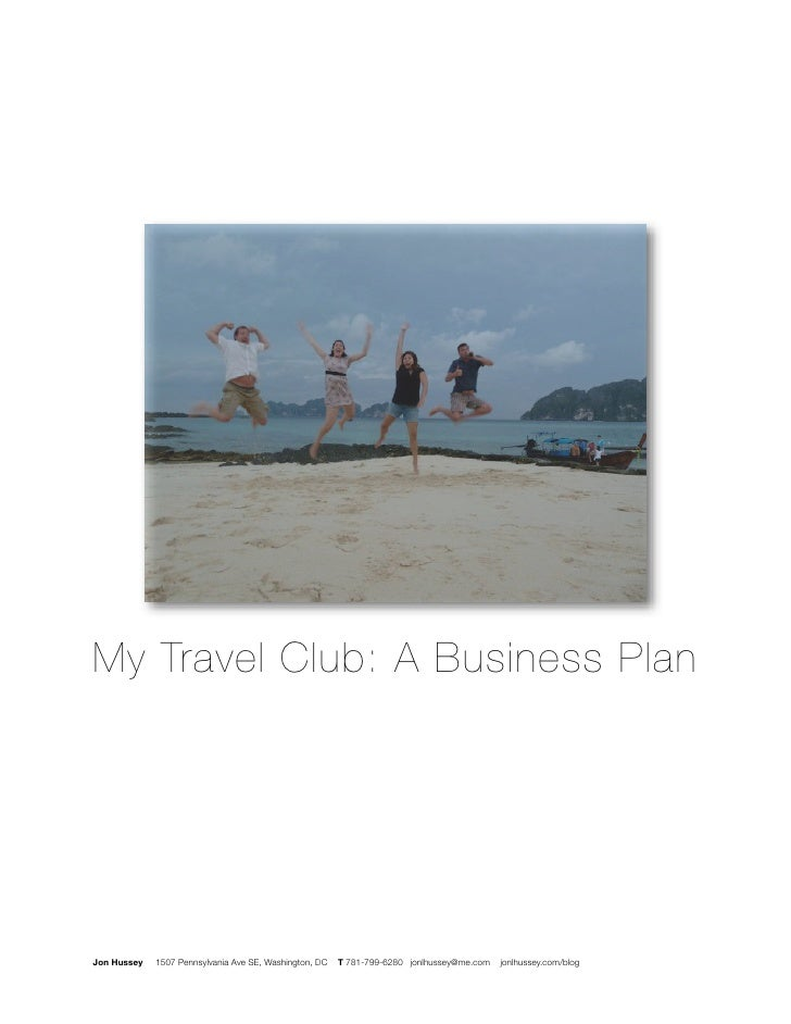 My Travel Club: A Business PlanJon Hussey   1507 Pennsylvania Ave SE, Washington, DC   T 781-799-6280 jonlhussey@me.com   ...